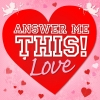 Answer Me This! Love